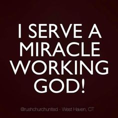 I serve a miracle working God