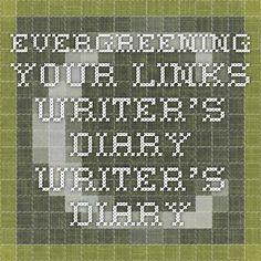 Evergreening Your Links - Writer's Diary Writer's Diary.     carolynjewel.com
