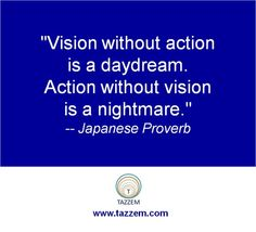 """""""Vision without action is a daydream. Action without vision is a nightmare.""""-- Japanese Proverb #Quote #Vision #Action"""