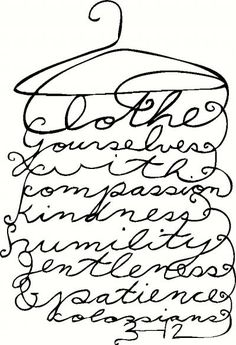 Clothe yourselves with compassion, kindness, humility, gentleness, and patience.  Colossians 3:12