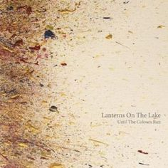 The Lanterns On The Lake - Until The Colours Run (full official album stream)