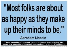 """Do you like this quote? """"Most folks are about as happy as they make up their minds to be."""" - Abraham Lincoln"""