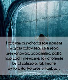 I czasem przychodzi taki moment w życiu człowieka, że trzeba... #Autor-Nieznany, #Czas-i-przemijanie, #Wspomnienia-i-pamięć, #Życie