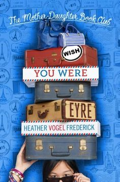 Wish You Were Eyre(The Mother Daughters Book Club Series #6) by Heather Vogel Frederick