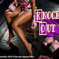 Knock Out (TAmaTto 2014 Electro House Mix) by TA maTto 2013 on SoundCloud