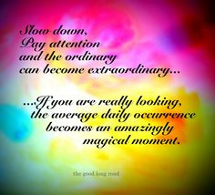 Slow down, pay attention, and the ordinary can become extraordinary...#slowdown #mindfulparenting #mindfulness #awake #abundant