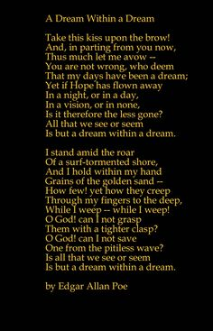 A Dream Within A Dream - Edgar Allen Poe. One of my favorite poems of all eternity.