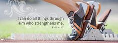 This is what I say in my head every single time I run. Phillipians 4:13