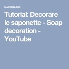Tutorial: Decorare le saponette - Soap decoration - YouTube