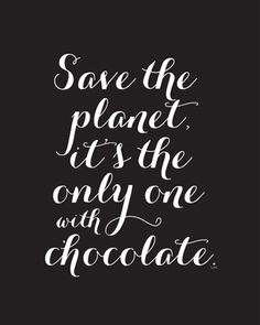 Save the planet. It's the only one with chocolate. <3