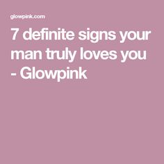 7 definite signs your man truly loves you - Glowpink