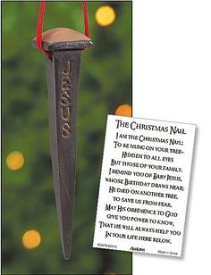 We have a Christmas nail on our tree (not this one though).  Read the message, and let it speak to your heart.