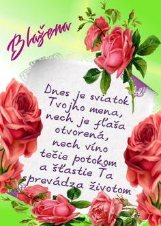 Blažena Dnes je sviatok Tvojho mena, nech je fľaša otvorená, nech víno tečie potokom a šťastie Ťa sprevádza životom