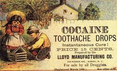 Cocaine Toothache Drops. Never mind the addiction.
