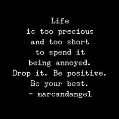 Look for something positive in each day, even if some days you have to look a little harder. -- read: http://www.marcandangel.com/2015/05/24/40-powerful-mantras-to-help-you-think-positive/