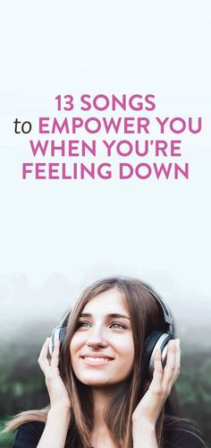 13 Songs To Empower You When You're Feeling Down