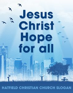 Hatfield Christian Church slogan: Jesus Christ - Hope for all