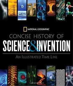 National Geographic Concise History of Science and Invention: An Illustrated Time Line by National Geographic, http://www.amazon.com/dp/1426205449/ref=cm_sw_r_pi_dp_8t0vsb0TCG9W6
