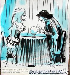BILL WENZEL - You'll meet a tall, dark man and have a ball…only one at a time, though…he's has mumps - print by theinvisibleagent. Cartoon Jokes, Cartoons, Dark Men, Frank Frazetta, Male Magazine, Girl Face, The World's Greatest, Screen Shot, High Quality Images