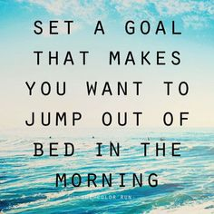Set a Goal that makes you want to Jump Out of Bed in the Morning!