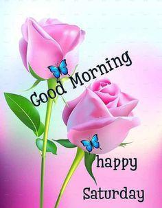 Good Morning Happy Saturday, Good Morning Good Night, Happy Flowers, Pretty Flowers, Saturday Greetings, Weekend Quotes, Daily Walk, Daily Quotes, Allah
