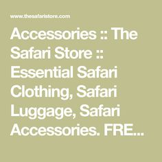 Accessories :: The Safari Store :: Essential Safari Clothing, Safari Luggage, Safari Accessories. FREE Safari Packing Lists & Expert Advice.