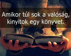 Amikor túl sok a valóság, kinyitok egy könyvet. Motto Quotes, Lyric Quotes, Book Quotes, Motivational Quotes, Funny Quotes, Life Quotes, Inspirational Quotes, I Love Books, Good Books
