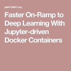 Faster On-Ramp to Deep Learning With Jupyter-driven Docker Containers Learning Techniques, Python Programming, Deep Learning, Data Science, Machine Learning, Container, Technology, Tech, Study Techniques