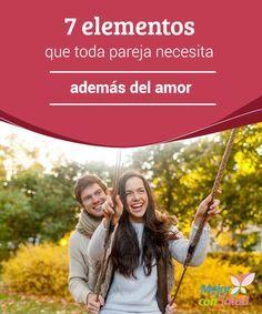 7 elementos que toda pareja necesita además del amor En la pareja es fundamental aceptar al otro, con sus virtudes y defectos, y no pretender cambiarlo. Solo lo consentiremos en caso de que ese cambio sea constructivo para ambos