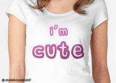 I'm Cute Statement With a Pink Glass Effect Women's T-Shirt http://www.redbubble.com/people/markuk97/works/21375670-im-cute-statement-with-a-pink-glass-effect?p=womens-fitted-scoop via @redbubble #cute #pink #cool #womens #tshirt