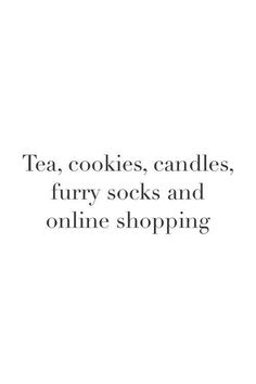 Tea, cookies, candles, furry socks and online shopping. EVERYTHING that you need for a perfect chill day!