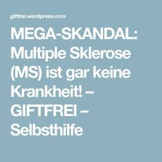 MEGA-SKANDAL: Multiple Sklerose (MS) ist gar keine Krankheit! – GIFTFREI – Selbsthilfe