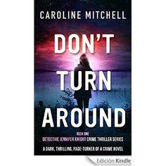 Don't Turn Around: A dark, thrilling, page-turner of a crime novel (Detective Jennifer Knight Crime Thriller Series Book 1) (English Edition) eBook: Caroline Mitchell: Amazon.es: Tienda Kindle