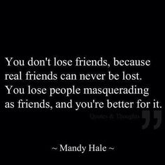 You don't lose friends..