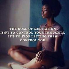 The goal of meditation isn't to control your thoughts. It's to stop letting them control you.