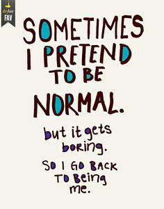 don't be normal :)
