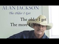 Alan Jackson - The Older I get (lyrics) - YouTube