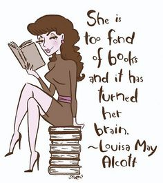 She is too fond of books and it turned her brain.