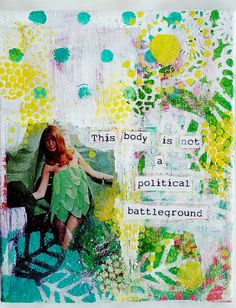 This body is not a political battleground 8x10 mixed media  Art by E. McD   do not remove these words from this pin, to commission your own political or snarky girl, contact me through my etsy shop!