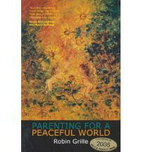 Parenting for a Peaceful World by Robin Grille, available at Book Depository with free delivery worldwide.