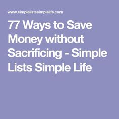 77 Ways to Save Money without Sacrificing - Simple Lists Simple Life