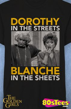 Golden Girls Dorothy and Blanche T-Shirt:  Golden Girls Mens T-Shirt Featuring celebrities from film, music and videos this design is popular television history to wear!