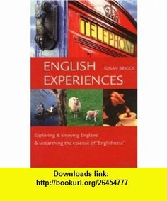 English Experiences Exploring  Enjoying England  Unearthing the Essence of Englishness (9781902910161) Susan Briggs , ISBN-10: 1902910168  , ISBN-13: 978-1902910161 ,  , tutorials , pdf , ebook , torrent , downloads , rapidshare , filesonic , hotfile , megaupload , fileserve