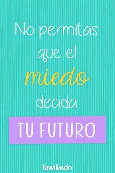 Frase | Quote | Kiwifrase | No permitas que el miedo decida tu futuro