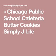 » Chicago Public School Cafeteria Butter Cookies Simply J Life