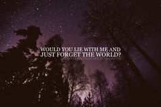 Would You Lie With Me and Just Forget The World. Snow Patrol- Chasing Cars