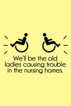 . Examples of said trouble: Throwing wheelchairs across the room, hitting others over the head with our canes, refusing to leave the dining room or take our meds, eating random items, escaping and falling in ditches...:)