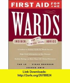 First Aid for the Wards Insider Advice for the Clinical Years (9780838525951) Tao Le, Vikas Bhushan, Chirag Amin, Ross Berkeley , ISBN-10: 0838525954  , ISBN-13: 978-0838525951 ,  , tutorials , pdf , ebook , torrent , downloads , rapidshare , filesonic , hotfile , megaupload , fileserve First Aid, Tao, Clinic, Ebooks, Advice, Tutorials, First Aid Kid, Tips, Wizards