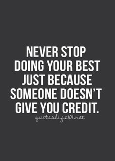 Never stop doing your best just because someone doesn't give you credit