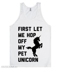 """I love unicorns. I also love T-Wayne's new hit """"Nasty Freestyle."""" T-Wayne's intro verso """"first let me hop out the motha f*ckin' Porsche,"""" doesn't really relate to me. First thing I have to do is hop off my pet unicorn, cause me? I'm magical. #humor"""